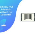Barkodlu POS Sisteminin Maliyeti Ne Kadardır? - barkodlu pos sisteminin maliyeti.fw min